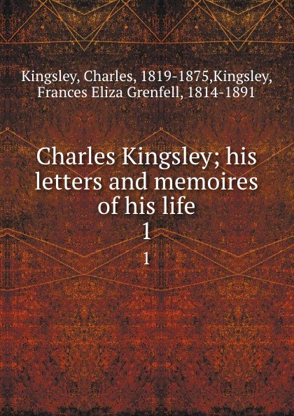H. S. Kingsford Charles Kingsley. His letters and memoires of his life. Volume 1 чарльз дарвин life and letters of charles darwin volume 1