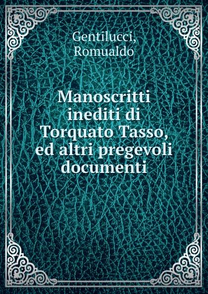Romualdo Gentilucci Manoscritti inediti di Torquato Tasso ed altri pregevoli documenti kosaka wado documenti takeuci 1