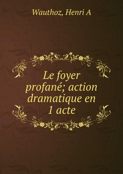 Le foyer profane Эта книга — репринт оригинального...