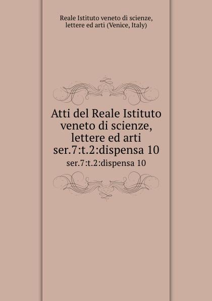 Reale Istituto veneto di scienze Atti del scienze, lettere ed arti. ser.7:t.2:dispensa 10