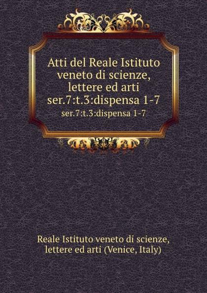 Reale Istituto veneto di scienze, lettere ed arti Atti. Serie 7. Tomo 3