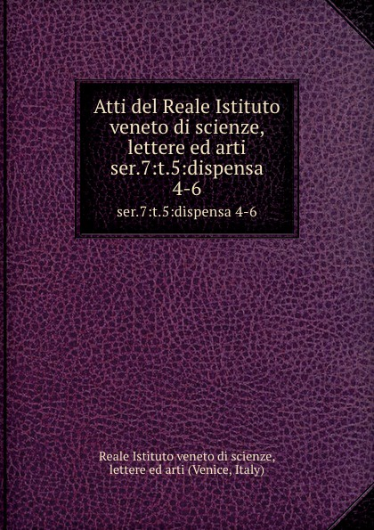 Reale Istituto veneto di scienze, lettere ed arti Atti. Serie 7. Tomo 5. Dispensa 4