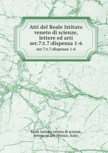 Reale Istituto veneto di scienze Atti del scienze, lettere ed arti. Tomo 54. Serie7- Tomo7. Dispensa 1-6