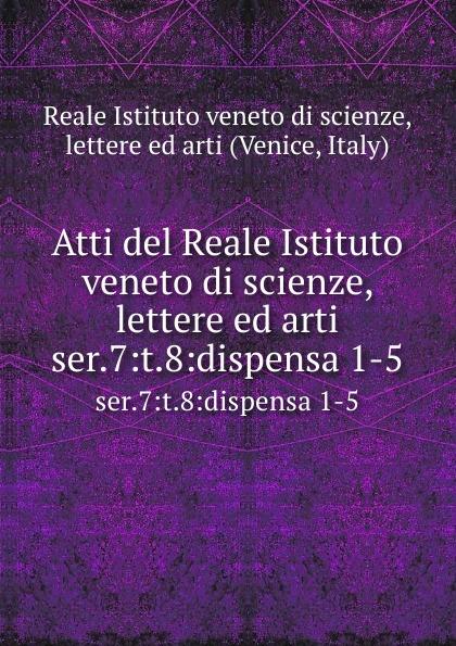Reale Istituto veneto di scienze, lettere ed arti Atti. Serie 7. Tomo 8. Dispensa 1