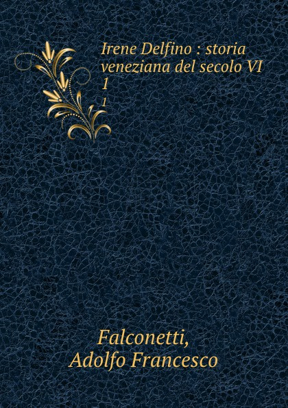 Adolfo Francesco Falconetti Irene Delfino. Volume 1 цены