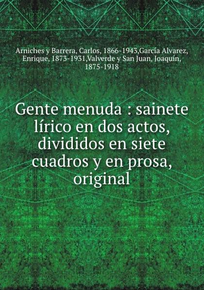 Carlos Arniches y Barrera Gente menuda antonio paso guitarras y bandurrias sainete lirico en dos actos y en prosa classic reprint