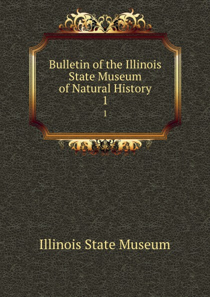 Bulletin of the Illinois State Museum of Natural History. Number 1