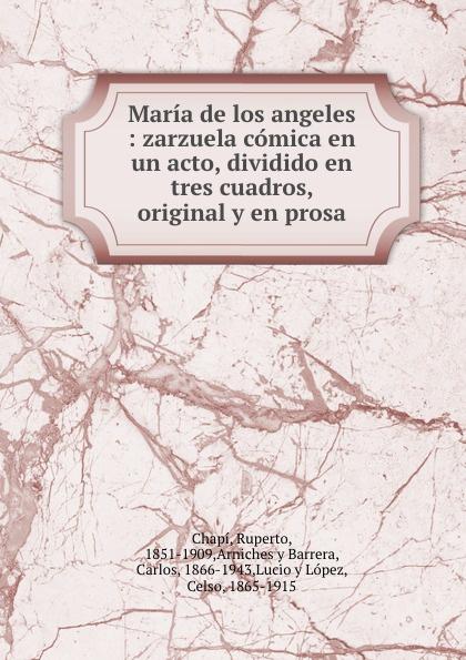 Maria de los angeles : zarzuela comica. En un acto, dividido en tres cuadros, original y en prosa Эта книга — репринт оригинального...