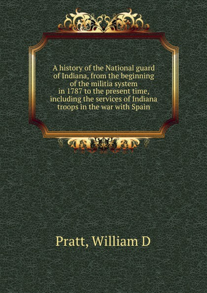 William D. Pratt A history of the National guard of Indiana john brown dillon a history of indiana