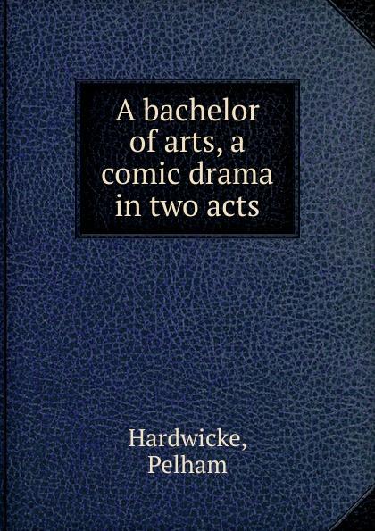 A bachelor of arts Эта книга — репринт оригинального...