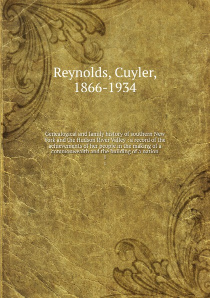 Cuyler Reynolds Genealogical and family history of Southern New York and the Hudson River Valley. Volume 2 william frederick whitcher genealogical and family history of the state of new hampshire volume 4