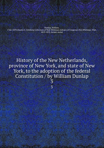 William Dunlap History of the New Netherlands, province York and state York. Volume 1