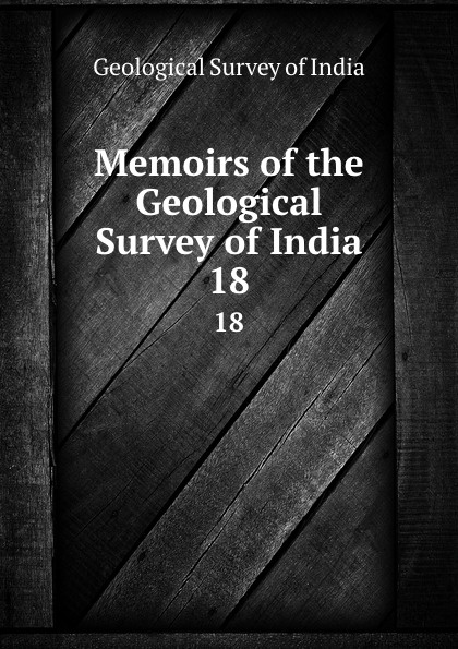 Geological Survey of India Memoirs. Volume 18 alexander cunningham archeological survey of india volume i