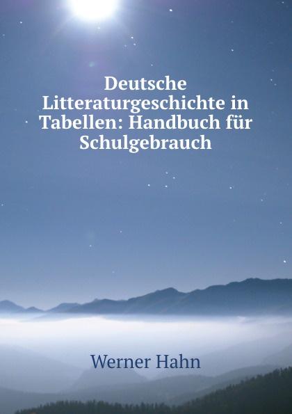 Werner Hahn Deutsche Litteraturgeschichte in Tabellen werner hahn deutsche literaturgeschichte in tabellen handbuch fur den schulgebrauch