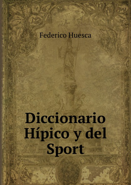 Federico Huesca Diccionario hipico y del sport toros huesca viernes
