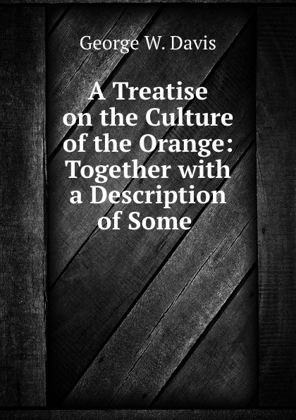 George W. Davis A treatise on the culture of the orange w jones a treatise on the art of music