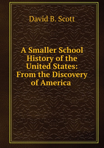 David B. Scott A Smaller school history of the United States a smaller history of greece