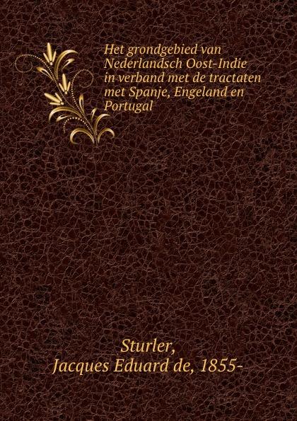 Jacques Eduard de Sturler Het grondgebied van Nederlandsch Oost-Indie in verband met de tractaten met Spanje, Engeland en Portugal p bierens de haan hoofdlijnen eener psychologie met metafysischen grondslag