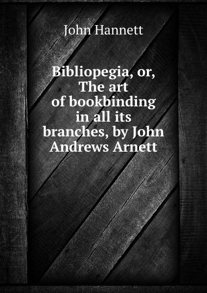 John Andrews Arnett Bibliopegia, or, The art of bookbinding цена