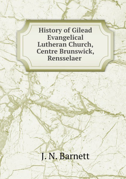 J.N. Barnett History of Gilead Evangelical Lutheran Church Centre Brunswick Rensselaer brunswick balke collender co brunswick record catalog 1921