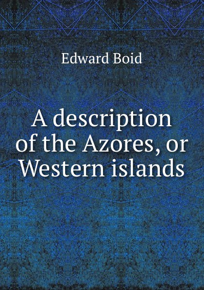 A description of the Azores, or Western islands
