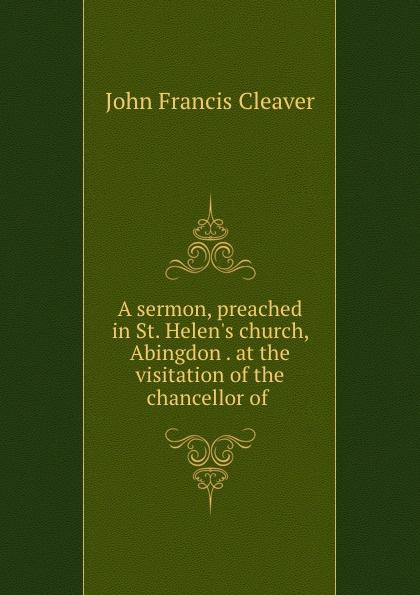 все цены на John Francis Cleaver A sermon, preached in St. Helen.s church, Abingdon онлайн