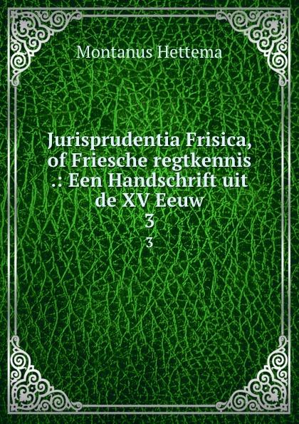 Montanus Hettema Jurisprudentia Frisica, of Friesche regtkennis. Stuk 3 bang herman stuk