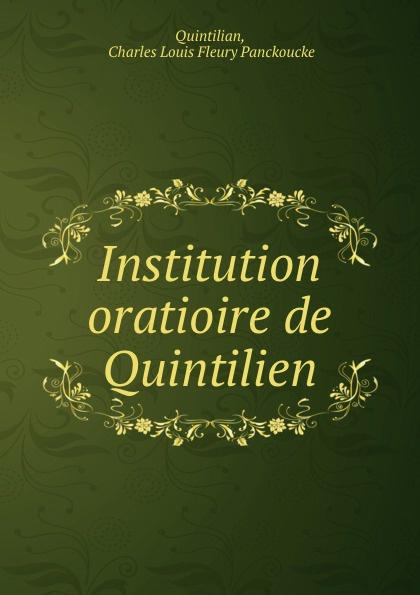 Charles Louis Fleury Panckoucke Quintilian Institution oratioire de Quintilien. Tome 6 quintilian quintilian oeuvres completes de quintilien vol 2 classic reprint
