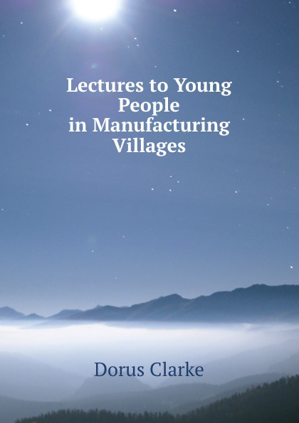 купить Dorus Clarke Lectures to young people in manufacturing villages онлайн
