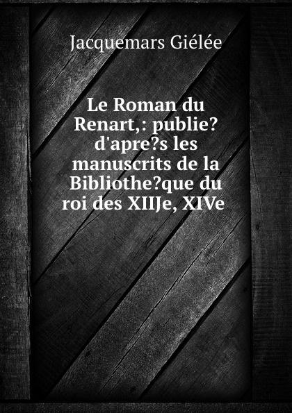 P. Chabaille Le Roman du Renart, supplement reynard le roman du renart publ d apres les mss de la bibliotheque du roi des xiiie xive et xve 4