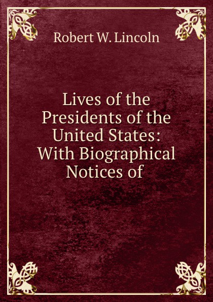 Robert W. Lincoln Lives of the Presidents of the United States kid presidents