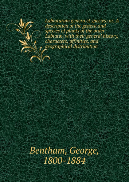 George Bentham Labiatarum genera et species. r, A description of the genera and species of plants of the order Labiatae l h pammel anatomical characters of the seeds of leguminosae chiefly genera of grays manual