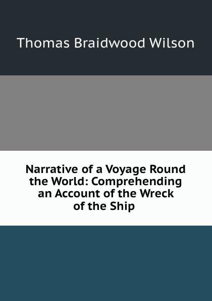 Thomas Braidwood Wilson Narrative of a Voyage Round the World a new voyage round the world