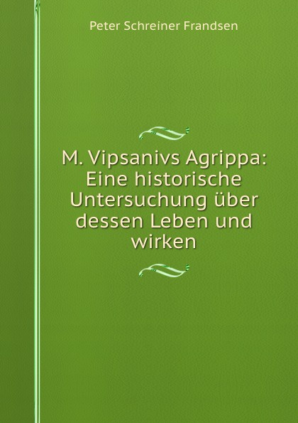 Peter Schreiner Frandsen M. Vipsanivs Agrippa. Eine historische Untersuchung uber dessen Leben und Wirken цены