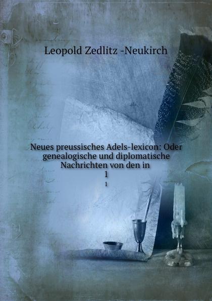 Leopold Zedlitz Neukirch Neues preussisches Adels-lexicon. Band 1. A-D lexicon alpha