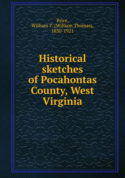 William Thomas Price Historical sketches of Pocahontas County West Virginia king george county virginia 1720 1990
