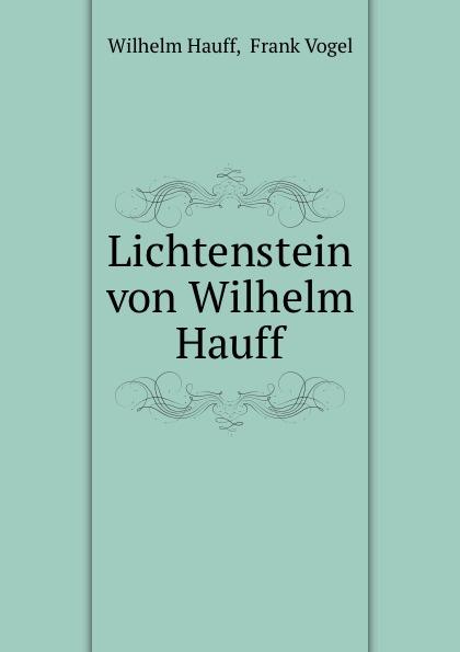 Wilhelm Hauff Lichtenstein von Wilhelm Hauff wilhelm hauff wilhelm hauff s werke