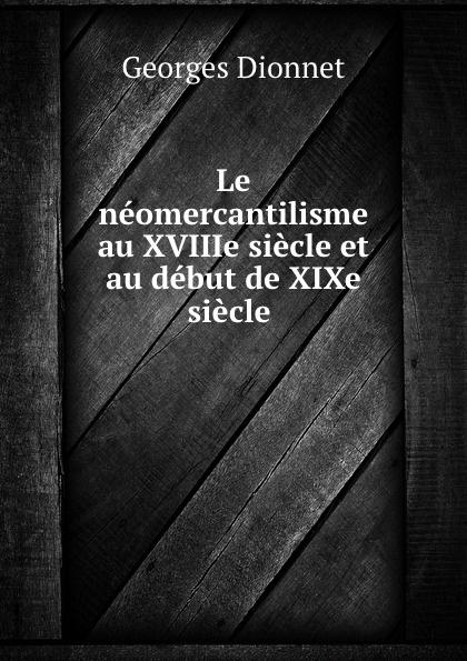 Georges Dionnet Le neomercantilisme au XVIIIe siecle et au debut de XIXe siecle краска для волос palette palette pa061lwjol03