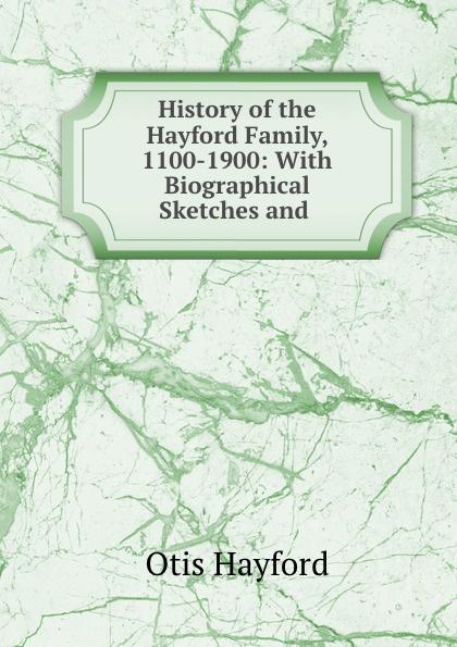 Otis Hayford History of the Hayford Family 1100-1900 недорго, оригинальная цена