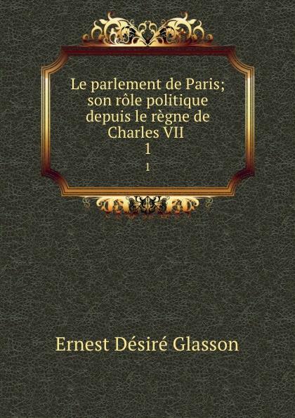Ernest Désiré Glasson Le parlement de Paris. Tome 1