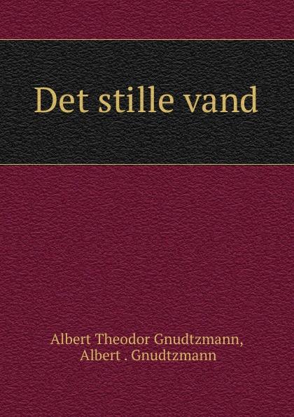 Albert Theodor Gnudtzmann Det stille vand цены онлайн