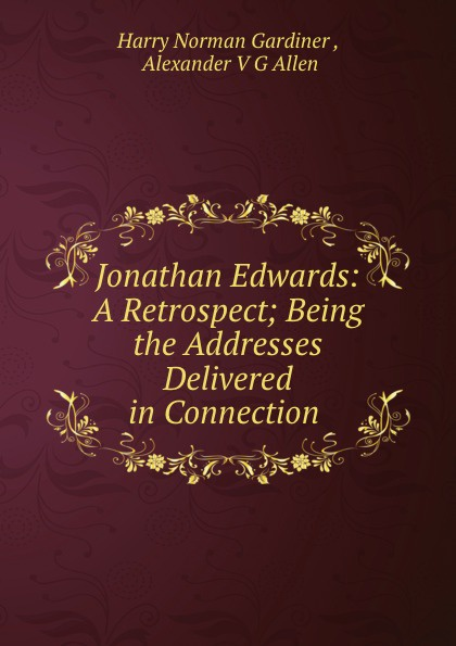 Harry Norman Gardiner Jonathan Edwards. A Retrospect edwards harry stillwell eneas africanus