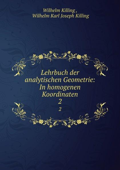 Wilhelm Killing Lehrbuch der analytischen Geometrie in homogenen Koordinaten. Theil 2. Die Geometrie des Raumes copycat killing