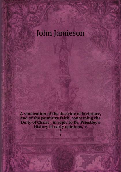 John Jamieson A vindication of the doctrine of Scripture and of the primitive faith. Volume 2 harry herman six principles of the doctrine of christ foundation for pentecostal apostolic faith
