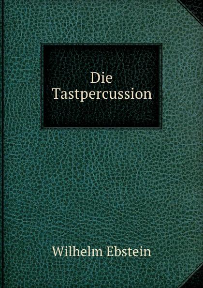 Ebstein Wilhelm Die Tastpercussion