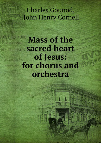 Charles Gounod Mass of the sacred heart of Jesus john croiset patrick o connell devotion to the sacred heart of jesus how to practice the sacred heart devotion