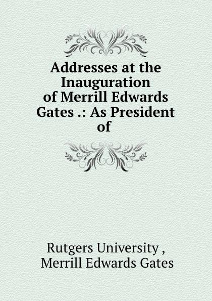Rutgers University Addresses at the Inauguration of Merrill Edwards Gates цена и фото