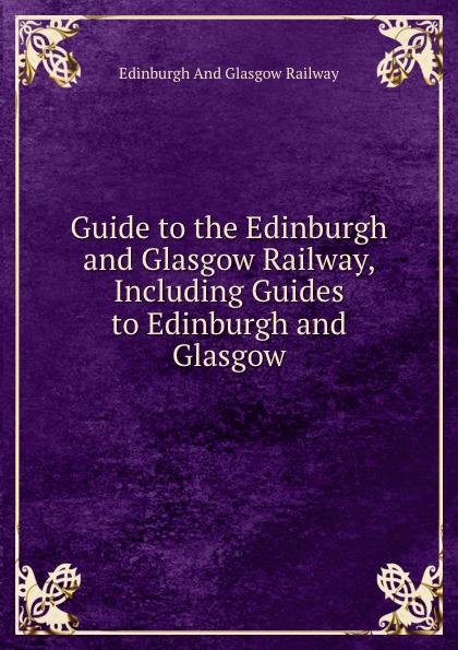 цена на Edinburgh And Glasgow Railway Guide to the Edinburgh and Glasgow Railway