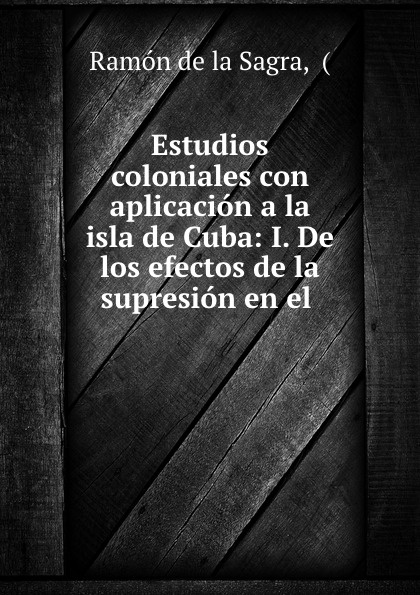 Ramón de la Sagra Estudios coloniales все цены