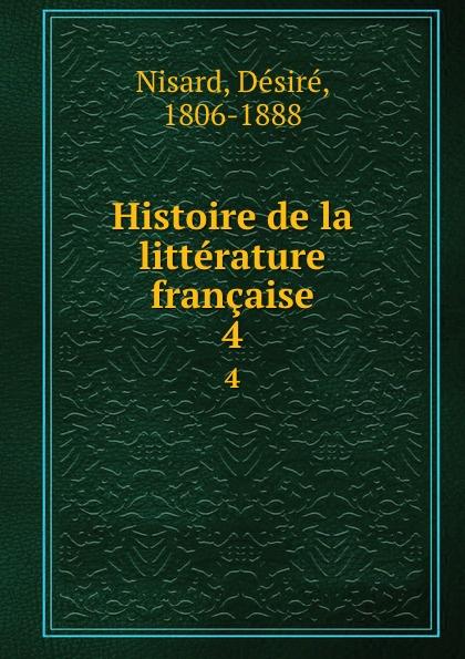 Désiré Nisard Histoire de la litterature francaise. Volume 4 современные рецепты пиццы